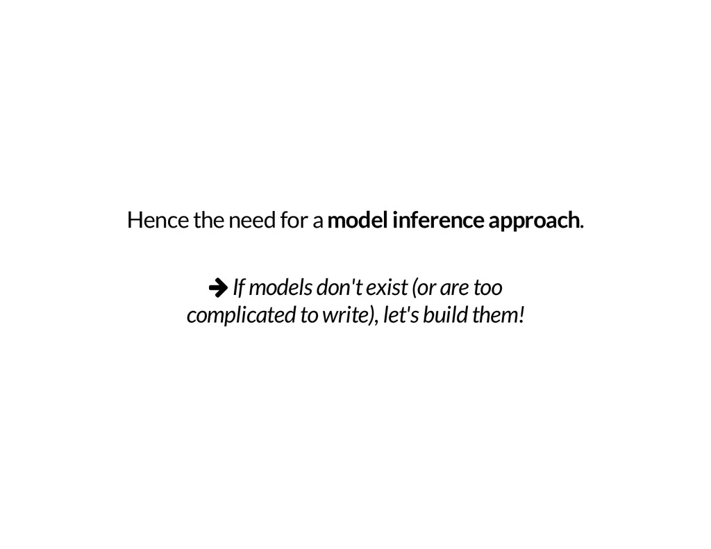 Hence the need for a model inference approach ....