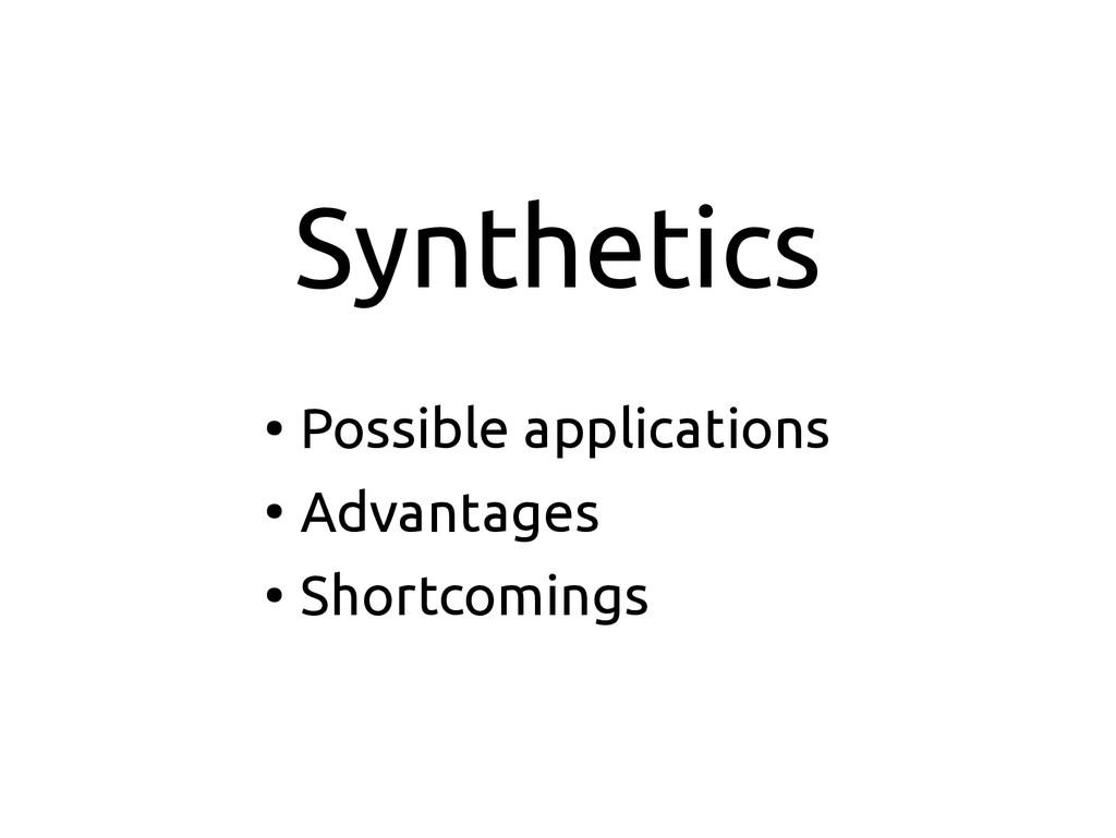 Synthetics ● Possible applications ● Advantages...