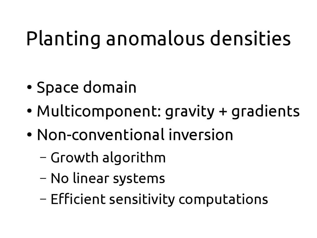 Planting anomalous densities ● Space domain ● M...