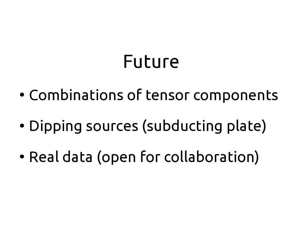 Future ● Combinations of tensor components ● Di...