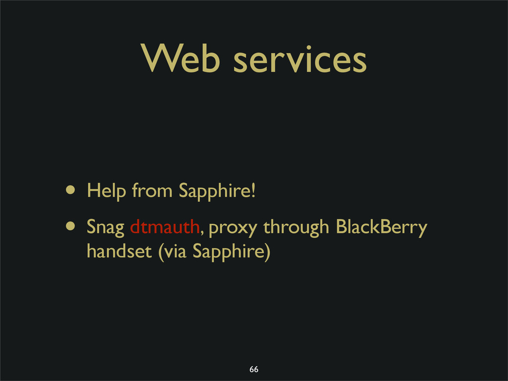 Web services • Help from Sapphire! • Snag dtmau...