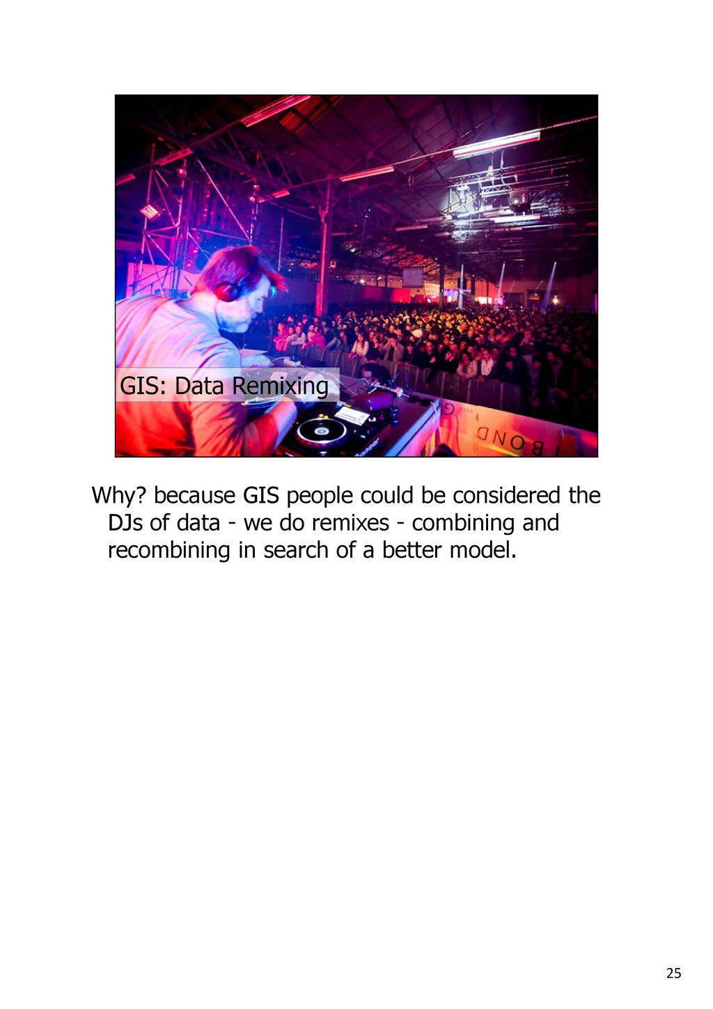 25 Why? because GIS people could be considered ...