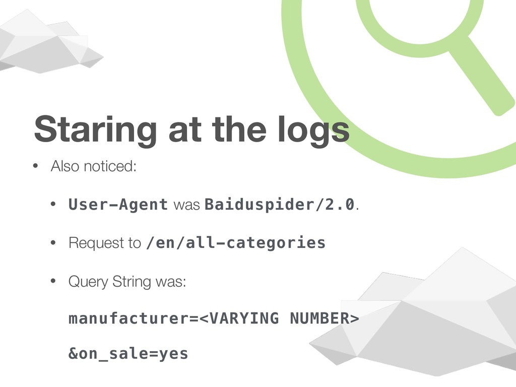 Staring at the logs • Also noticed: • User-Agen...