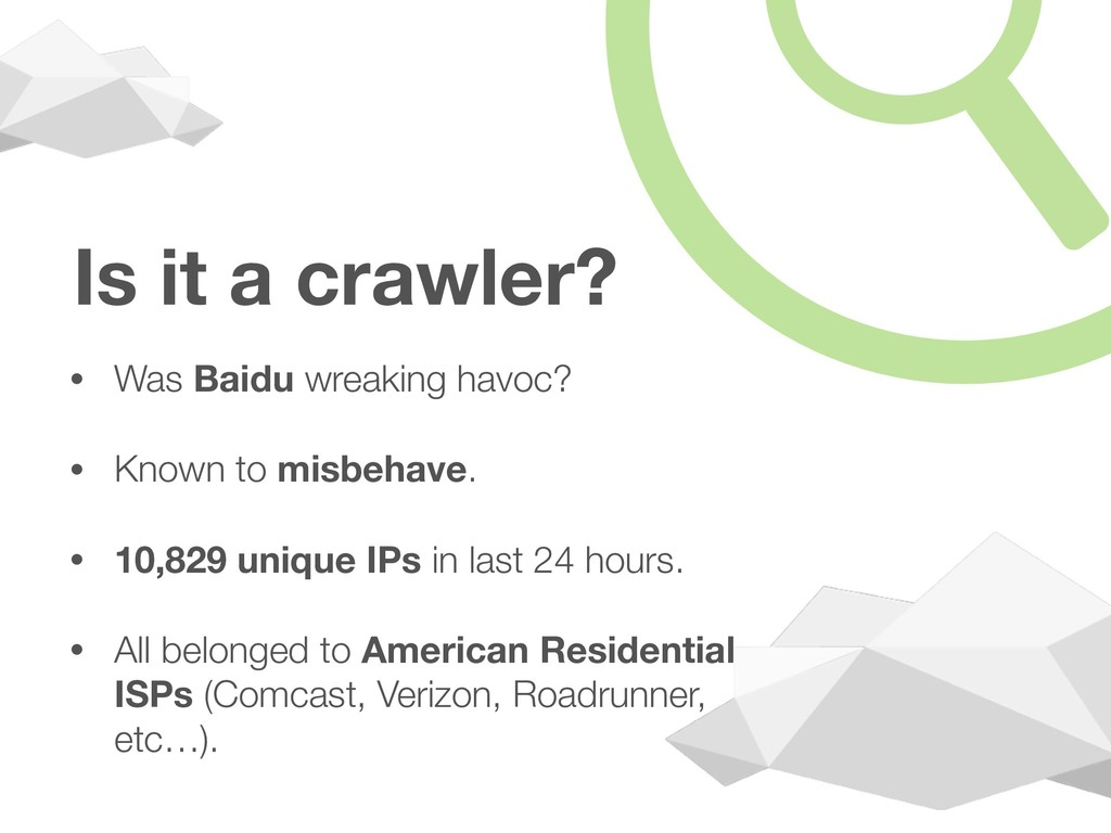Is it a crawler? • Was Baidu wreaking havoc? • ...