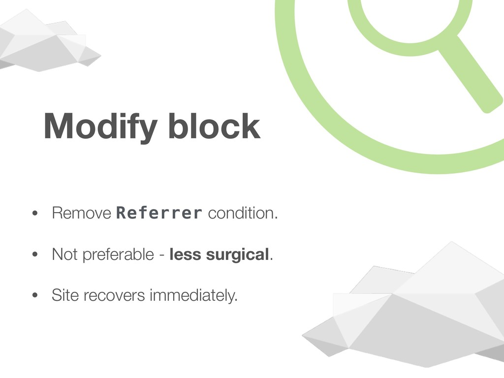 Modify block • Remove Referrer condition. • Not...
