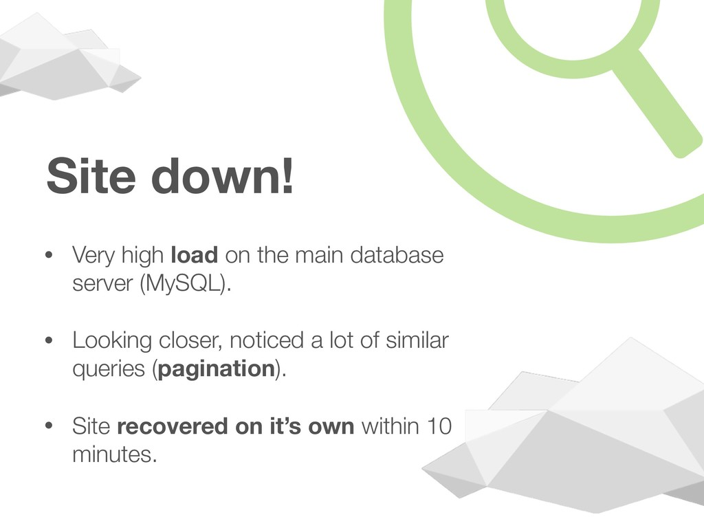 Site down! • Very high load on the main databas...