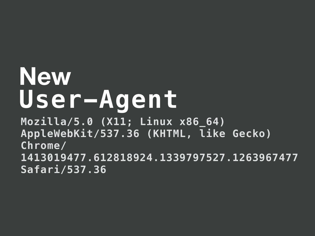 New User-Agent Mozilla/5.0 (X11; Linux x86_64) ...