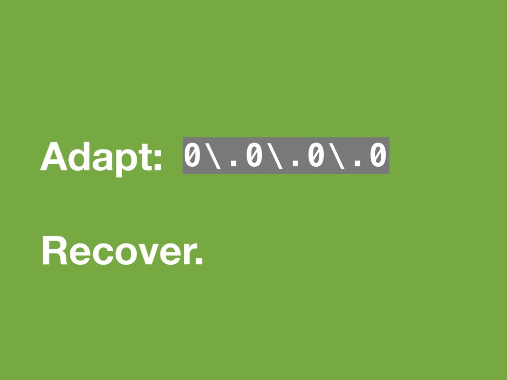 Adapt: 0\.0\.0\.0 Recover.