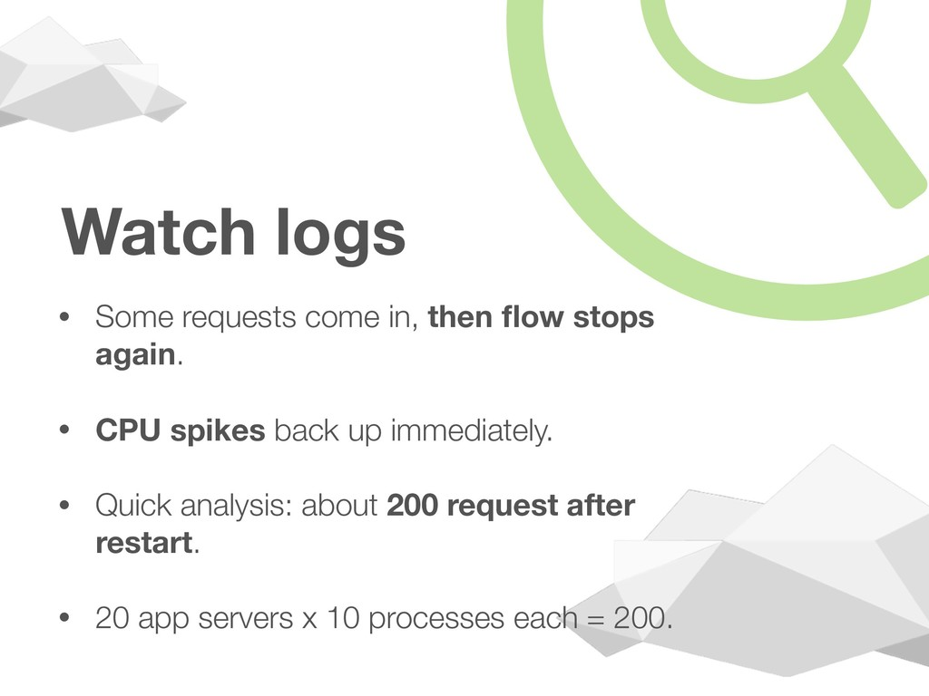 Watch logs • Some requests come in, then flow st...