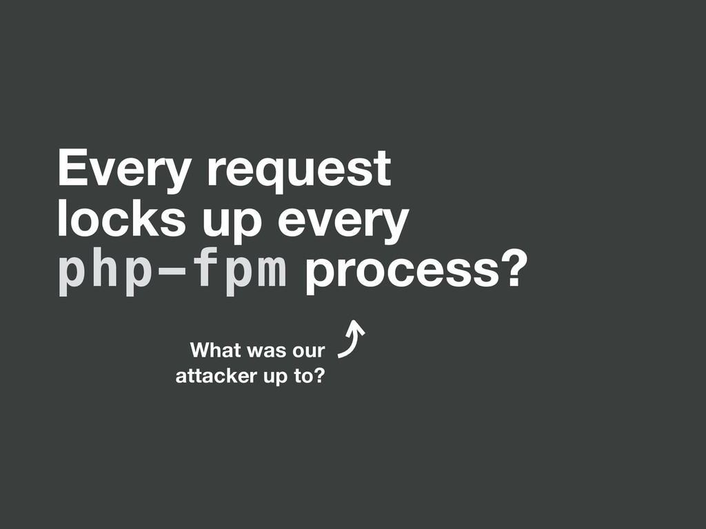 Every request locks up every php-fpm process? W...