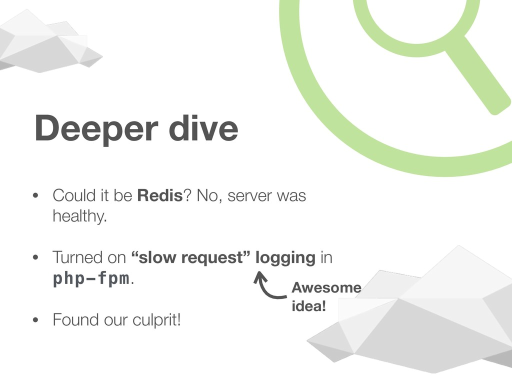 Deeper dive • Could it be Redis? No, server was...