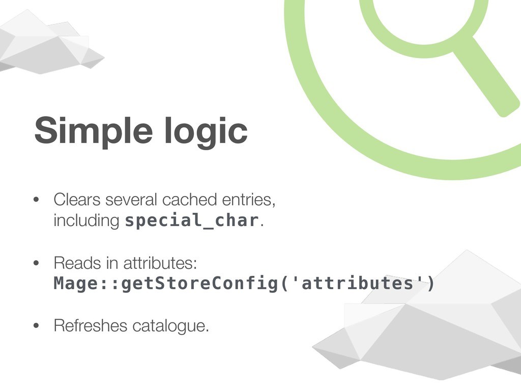 Simple logic • Clears several cached entries,