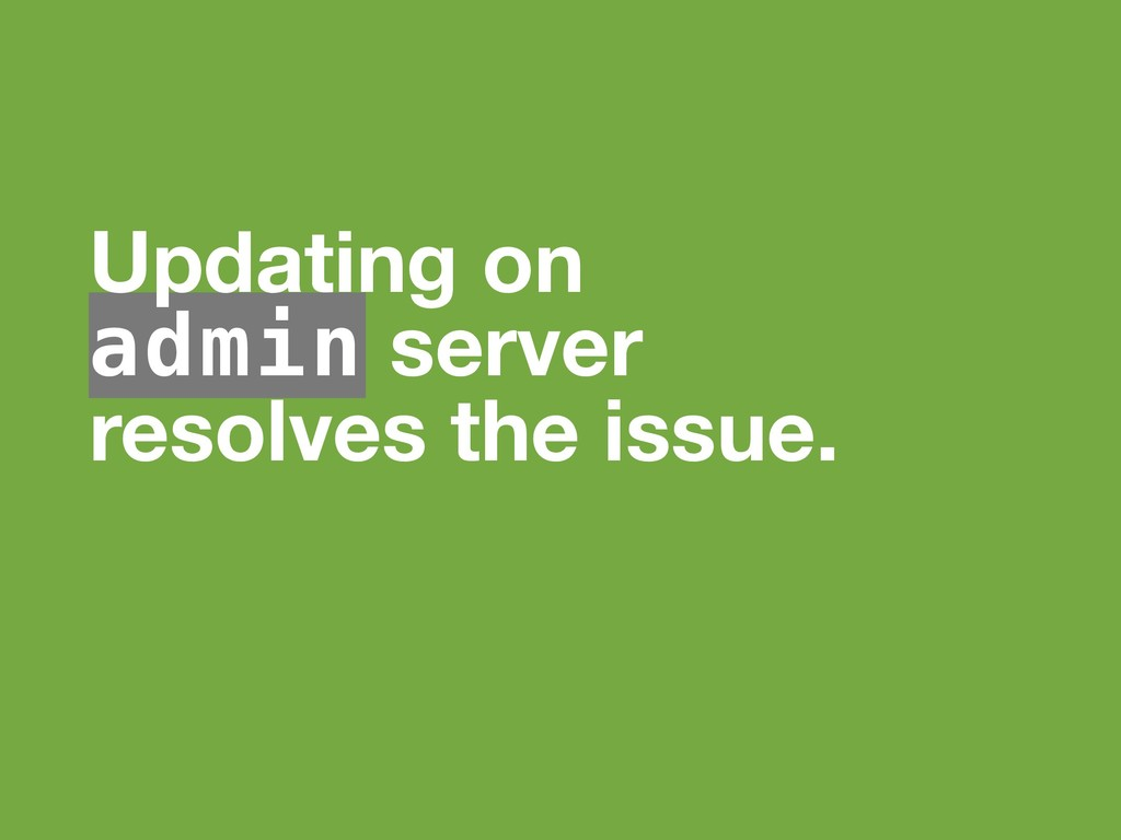 Updating on admin server resolves the issue.