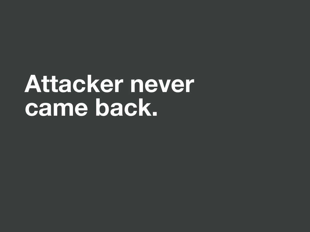 Attacker never came back.