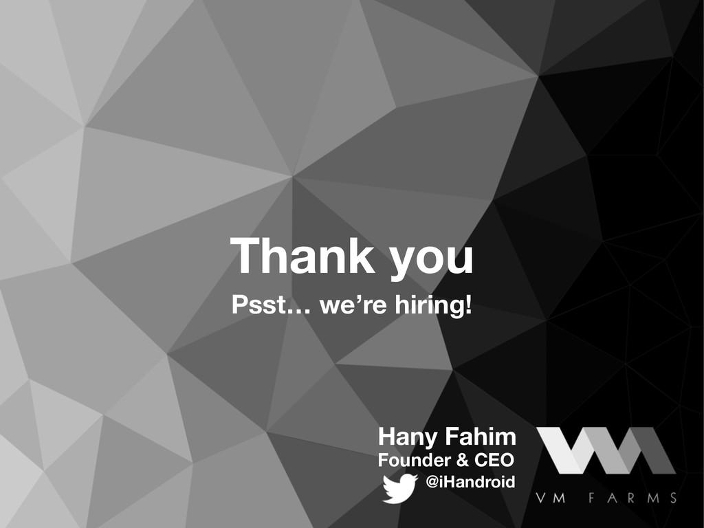 Hany Fahim Founder & CEO @iHandroid Thank you P...