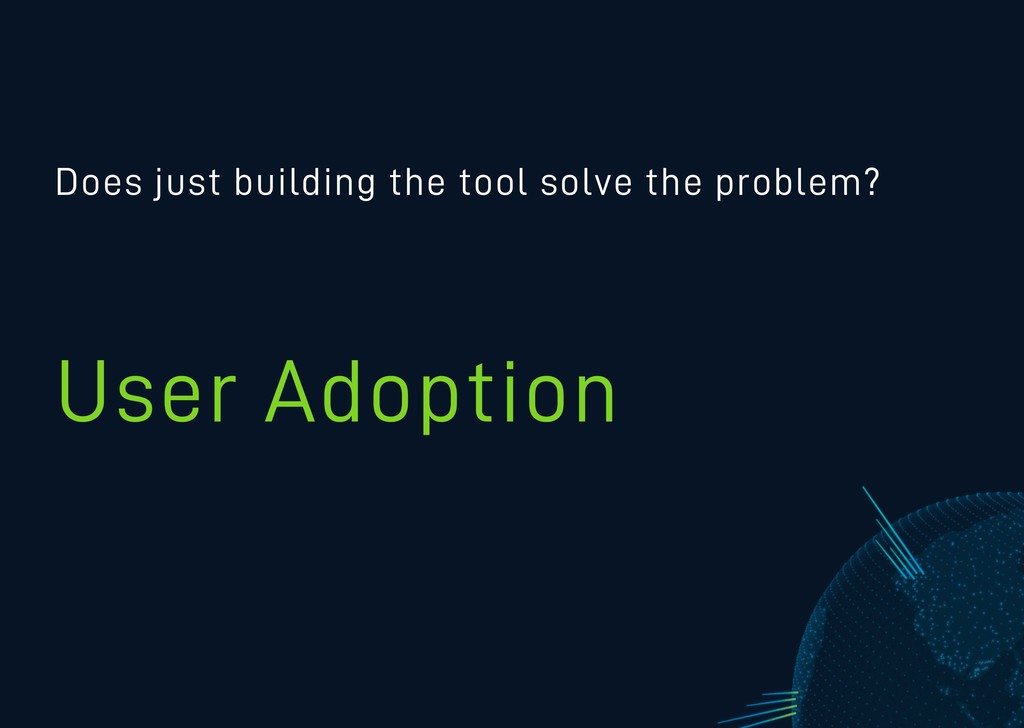 Does just building the tool solve the problem? ...