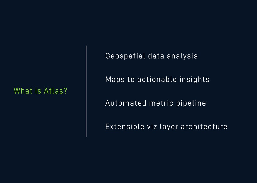 What is Atlas? Geospatial data analysis Maps to...
