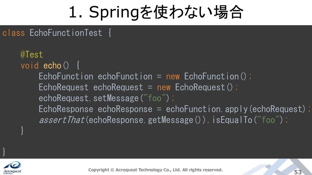 class EchoFunctionTest { @Test void echo() { Ec...