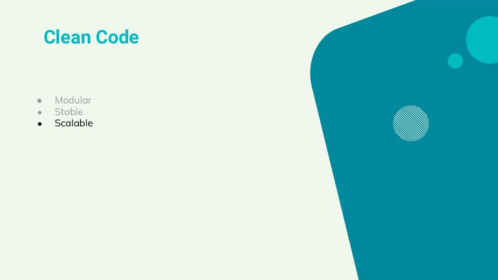 Clean Code ● Modular ● Stable ● Scalable