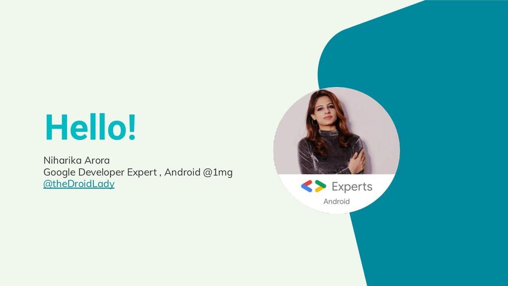 Hello! Niharika Arora Google Developer Expert ,...