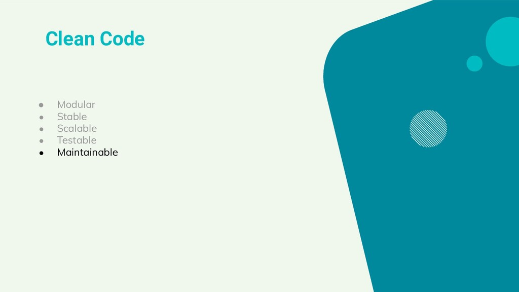 Clean Code ● Modular ● Stable ● Scalable ● Test...