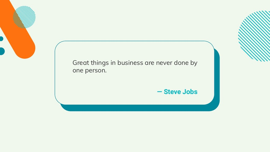 — Steve Jobs Great things in business are never...