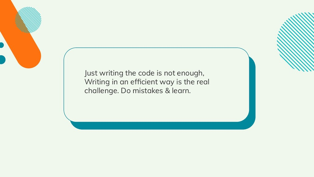 Just writing the code is not enough, Writing in...