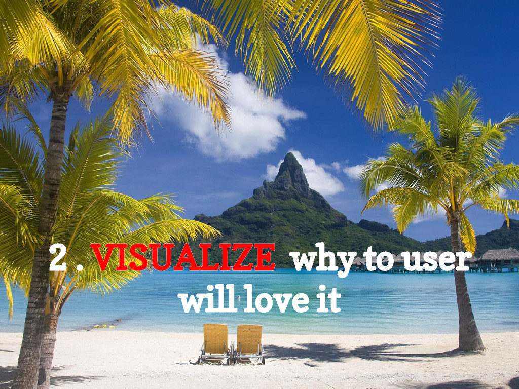 2 . VISUALIZE why to user will love it