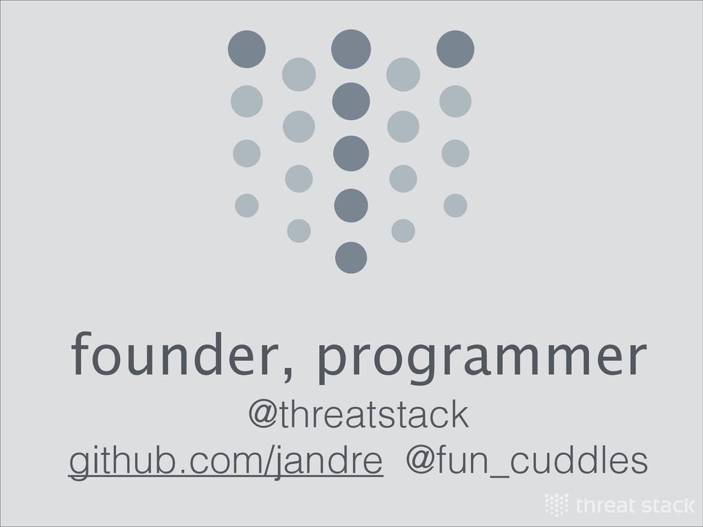 founder, programmer   @threatstack github...