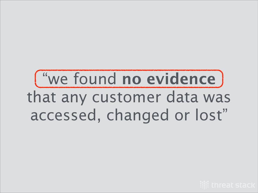 """we found no evidence that any customer data wa..."