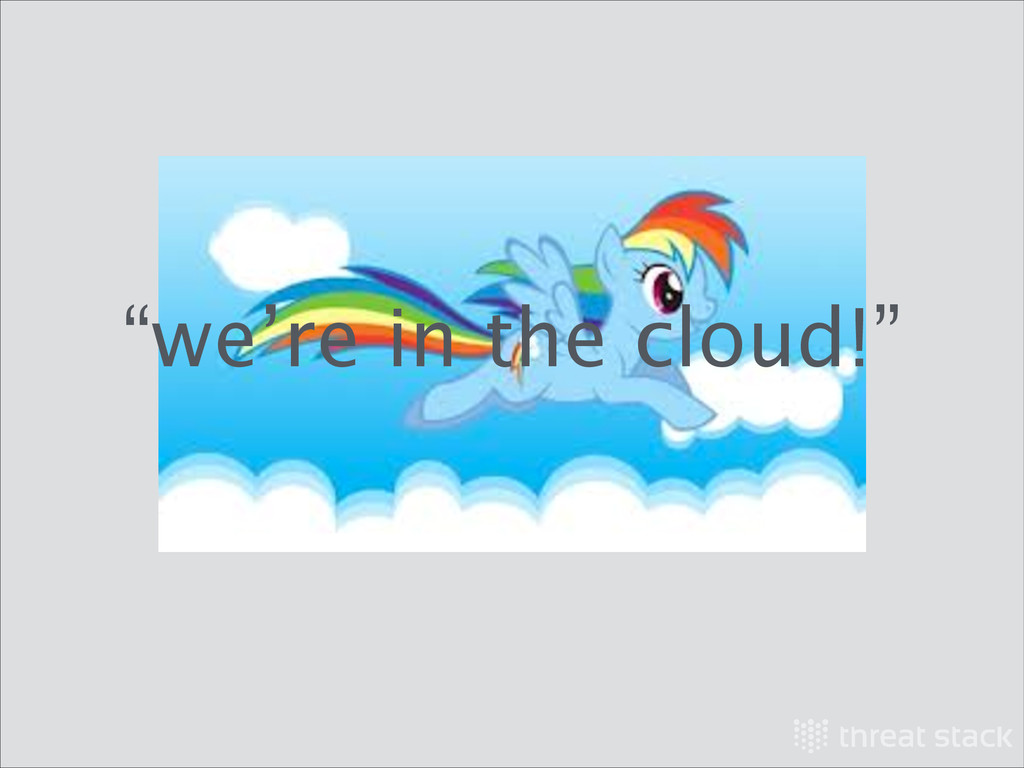 """""""we're in the cloud!"""""""