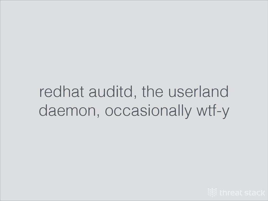 redhat auditd, the userland daemon, occasionall...