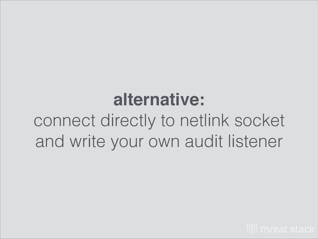 alternative:! connect directly to netlink socke...