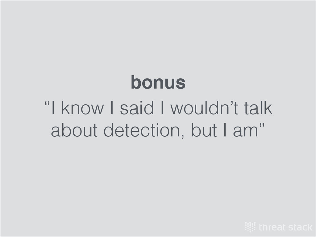 """""""I know I said I wouldn't talk about detection,..."""