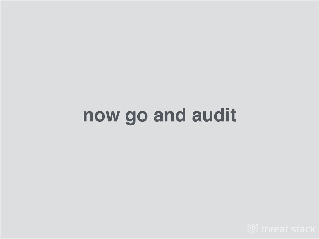 now go and audit