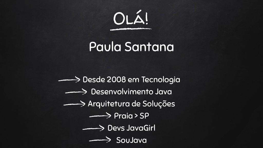 Olá! Paula Santana Desde 2008 em Tecnologia Des...
