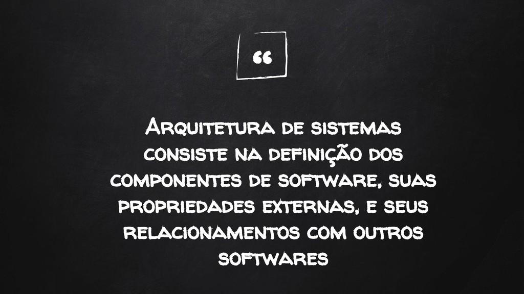 """"""" Arquitetura de sistemas consiste na definição..."""