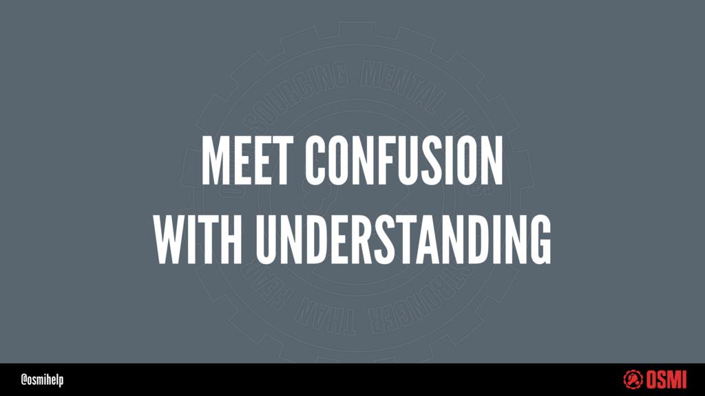 @osmihelp MEET CONFUSION WITH UNDERSTANDING