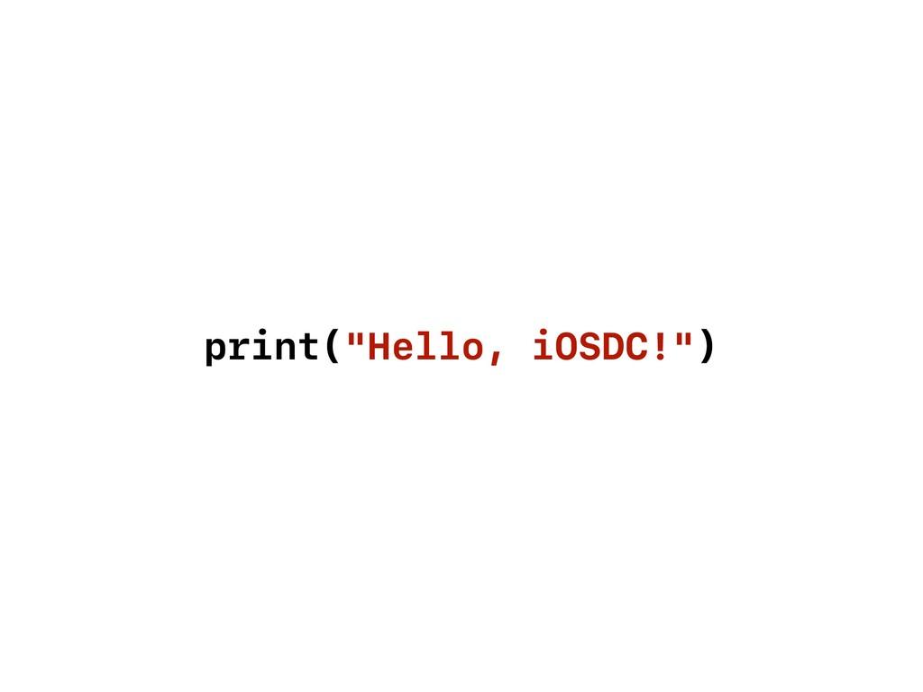 """print(""""Hello, iOSDC!"""")"""