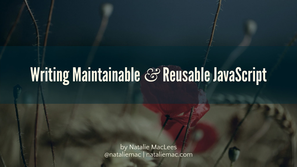 Writing Maintainable & Reusable JavaScript by N...