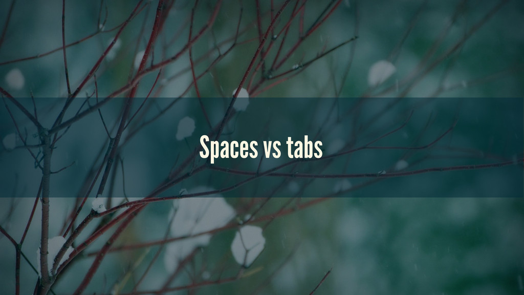 Spaces vs tabs