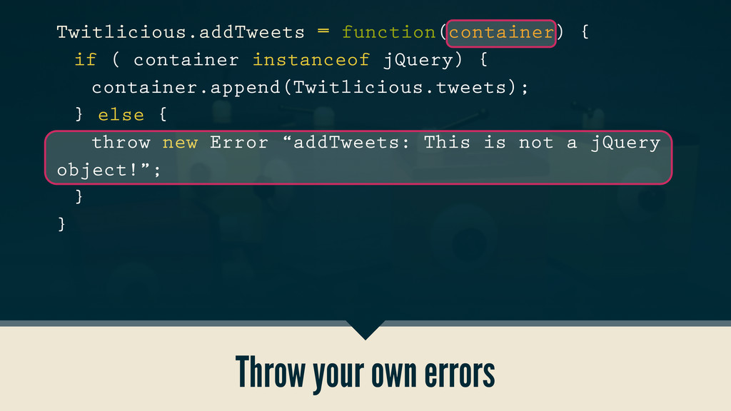 Throw your own errors Twitlicious.addTweets = f...