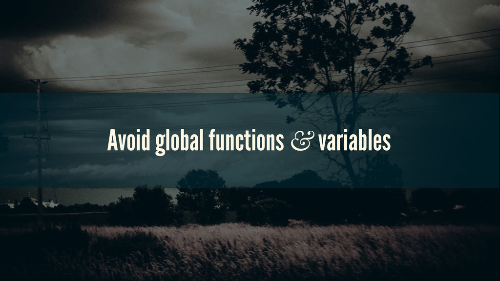 Avoid global functions & variables