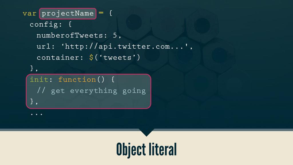 Object literal var projectName = { config: { nu...