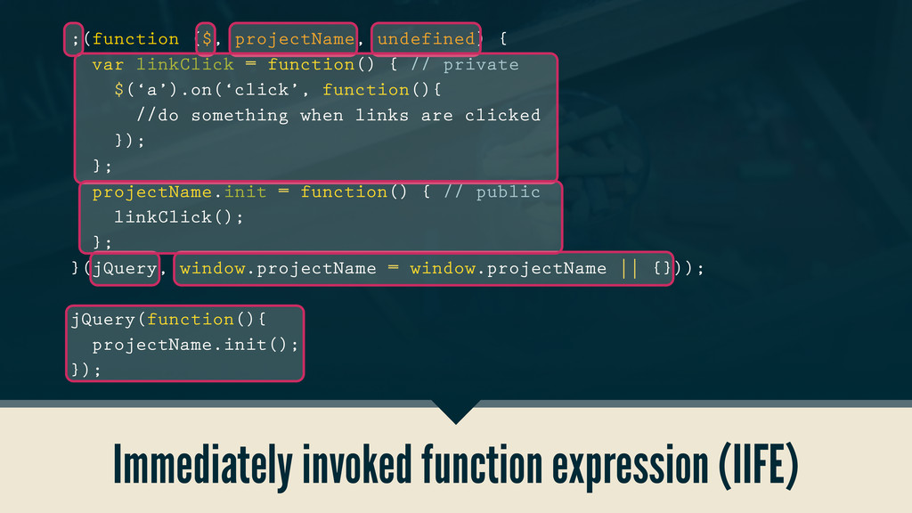 Immediately invoked function expression (IIFE) ...