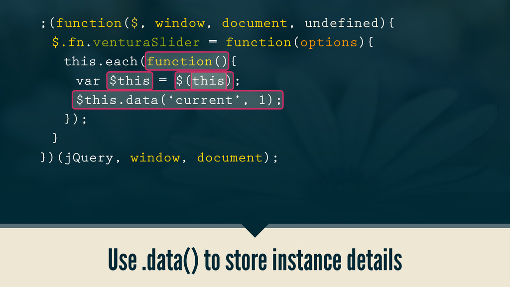 Use .data() to store instance details ;(functio...