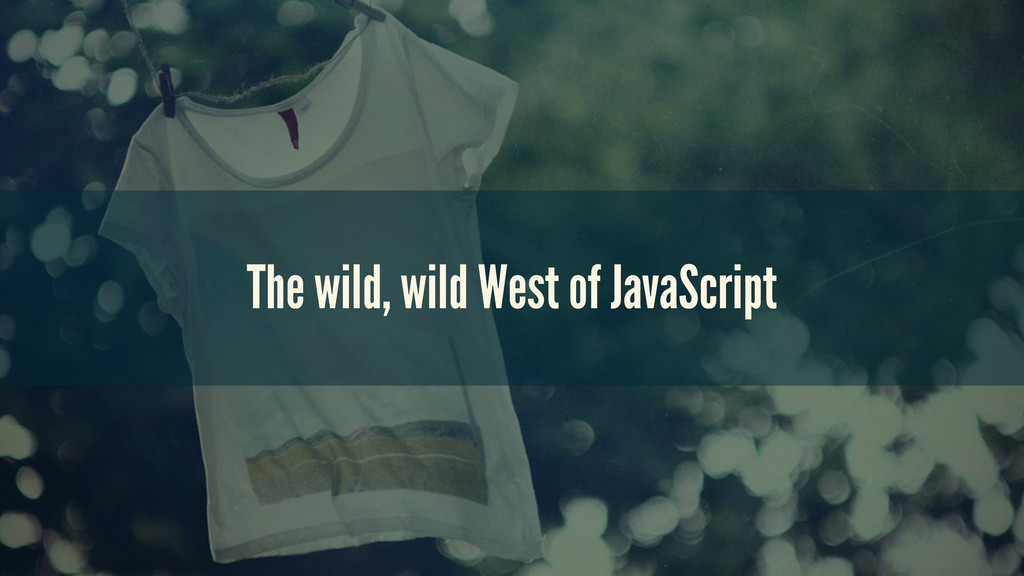 The wild, wild West of JavaScript