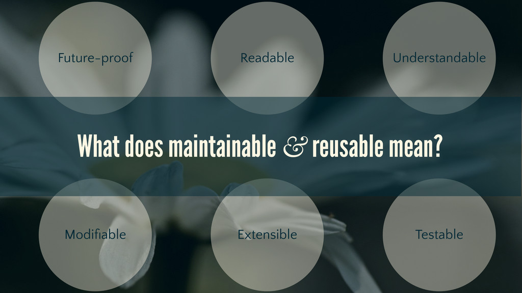 Understandable Future-proof Readable Modifiable ...