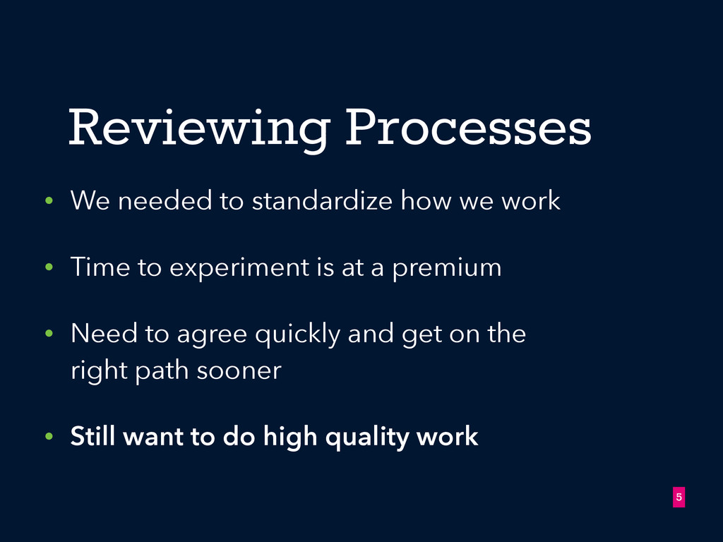 Reviewing Processes • We needed to standardize ...