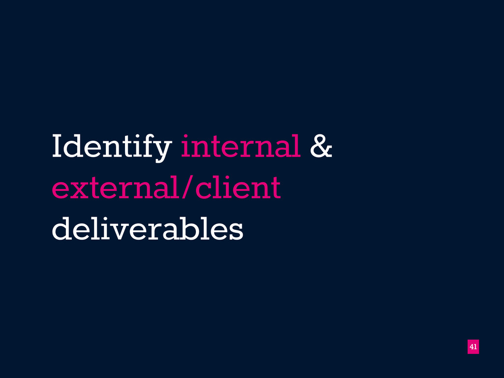 Identify internal & external/client deliverable...
